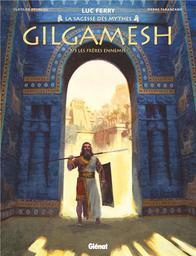 Gilgamesh. 1/3, Les frères ennemis / conçu et écrit par Luc Ferry | Ferry, Luc (1951-....). Auteur