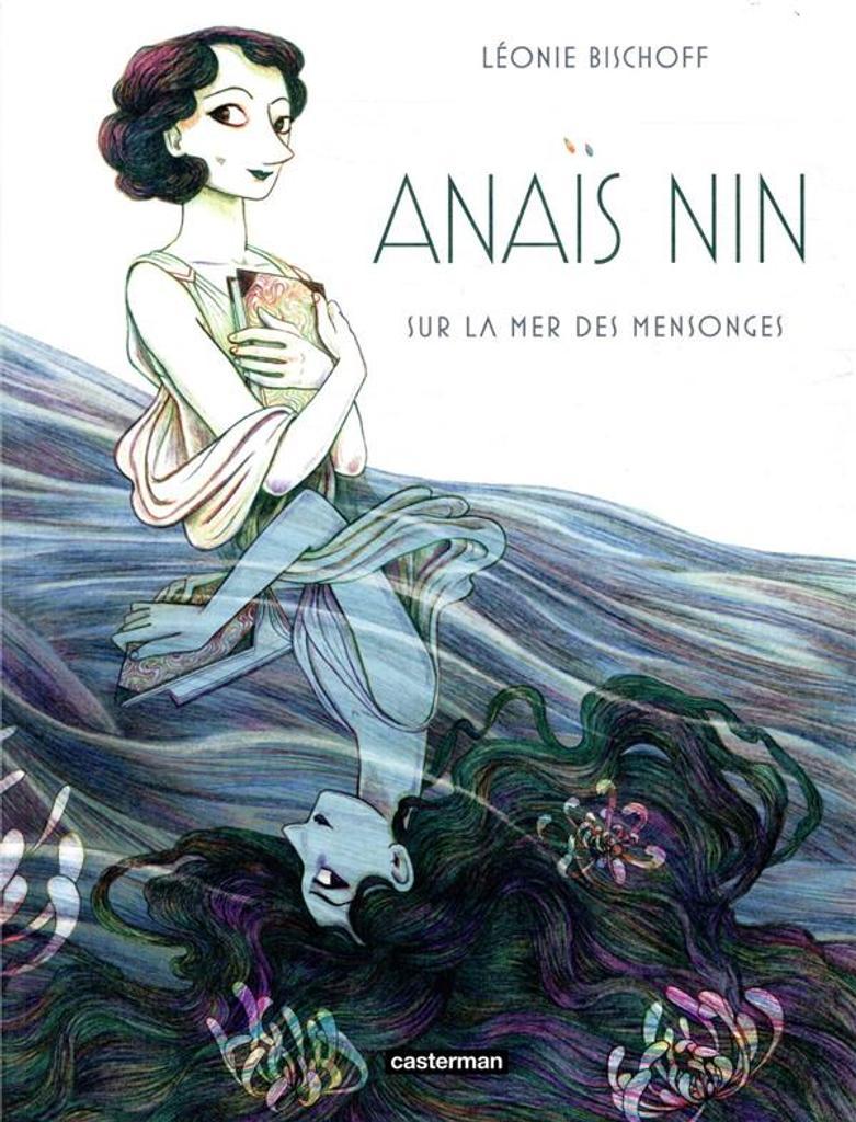 Anaïs Nin : sur la mer des mensonges / Léonie Bischoff | Bischoff, Léonie. Auteur. Illustrateur