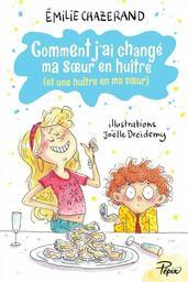 Comment j'ai changé ma soeur en huître : et une huître en ma soeur / Émilie Chazerand | Chazerand, Émilie (1983-....). Auteur