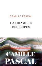 La chambre des dupes : roman / Camille Pascal | Pascal, Camille (1966-....). Auteur
