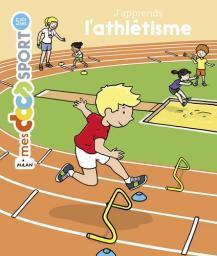 J'apprends l'athlétisme / textes de Véronique Bury | Bury, Véronique (1976-....). Auteur