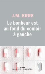 Le bonheur est au fond du couloir à gauche / Jean-Marie Erre   Erre, J.-M. - Auteur du texte. Auteur