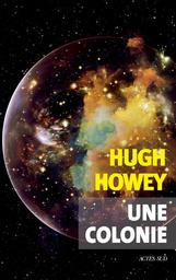 Une colonie / Hugh Howey | Howey, Hugh. Auteur