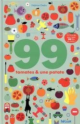 99 tomates et une patates / Delphine Chedru   Chedru, Delphine. Illustrateur. Auteur