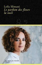 Le parfum des fleurs dans la nuit / Leïla Slimani | Slimani, Leïla (1981-....). Auteur