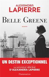 Belle Greene / Alexandra Lapierre   Lapierre, Alexandra (1955-....). Auteur