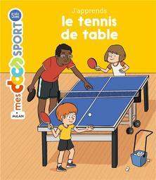 J'apprends le tennis de table / texte de Jérémy Rouche | Rouche, Jérémy (1979-....). Auteur