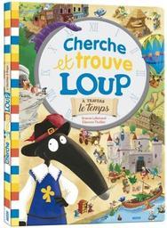 Cherche et trouve : Loup à travers le temps / Orianne Lallemand   Thuillier, Éléonore. Illustrateur