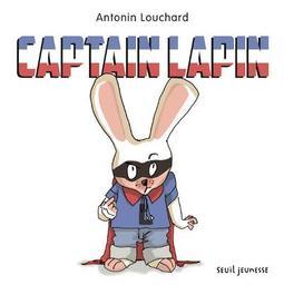 Captain lapin / Antonin Louchard | Louchard, Antonin. Illustrateur. Auteur