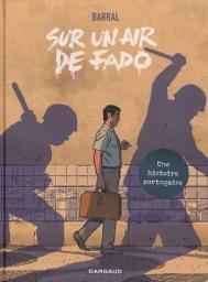 Sur un air de fado / texte, dessins, couleur, Nicolas Barral | Barral, Nicolas (1966-....). Auteur