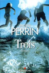 Trois / Valérie Perrin   Perrin, Valérie (1967-....). Auteur