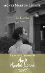 La datcha / Agnès Martin-Lugand | Martin-Lugand, Agnès. Auteur