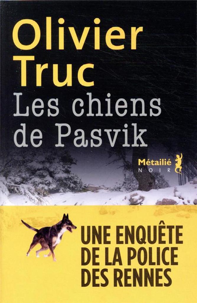 Les chiens de Pasvik / Olivier Truc | Truc, Olivier (1964-....). Auteur