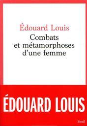 Combats et métamorphoses d'une femme / Edouard Louis   Louis, Edouard. Auteur