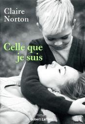 Celle que je suis / Claire Norton   Norton, Claire (1970-....). Auteur