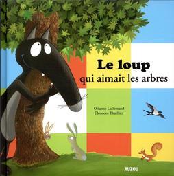 Le loup qui aimait les arbres / Oriane Lallemand   Lallemand, Orianne (1972-....). Auteur