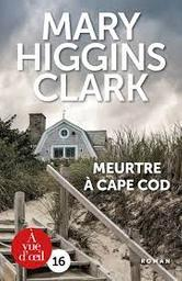 Meurtre à Cape Cod / Mary Higgins Clark | Clark, Mary Higgins (1929-...). Auteur