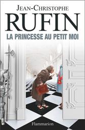 La princesse au petit moi / Jean-Christophe Rufin | Rufin, Jean-Christophe (1952-....). Auteur
