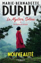 Le mystère Soline. 1, Au-delà du temps / Marie-Bernadette Dupuy | Dupuy, Marie-Bernadette. Auteur
