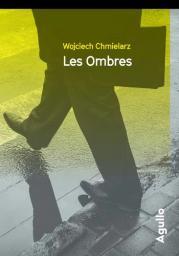 Les ombres / Wojciech Chmielarz | Chmielarz, Wojciech. Auteur