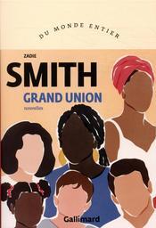Grand Union / Zadie Smith | Smith, Zadie (1975-....). Auteur