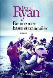 Par une mer basse et tranquille / Donal Ryan | Ryan, Donal (1977-....). Auteur