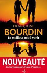 Le meilleur est à venir / Françoise Bourdin   Bourdin, Françoise (1952-...). Auteur