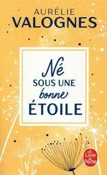 Né sous une bonne étoile / Aurélie Valognes | Valognes, Aurélie - Auteur du texte