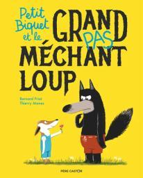 Petit Biquet et le grand pas méchant loup / Thierry Manes | Manes, Thierry. Illustrateur