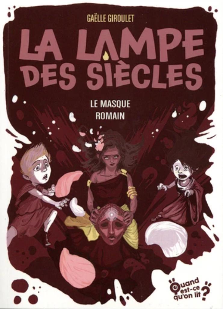 La lampe des siècles. 2, Le masque Romain / Gaëlle Giroulet |