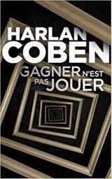 Gagner n'est pas jouer / Harlan Coben | Coben, Harlan (1962-....). Auteur