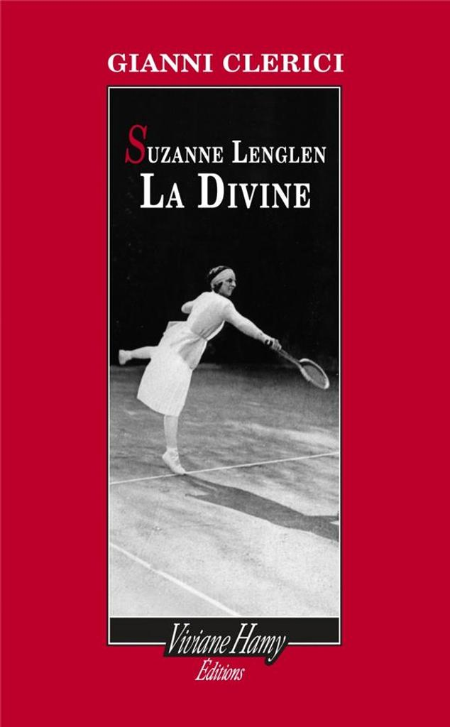 Suzanne Lenglen : La Divine / Gianni Clercici |