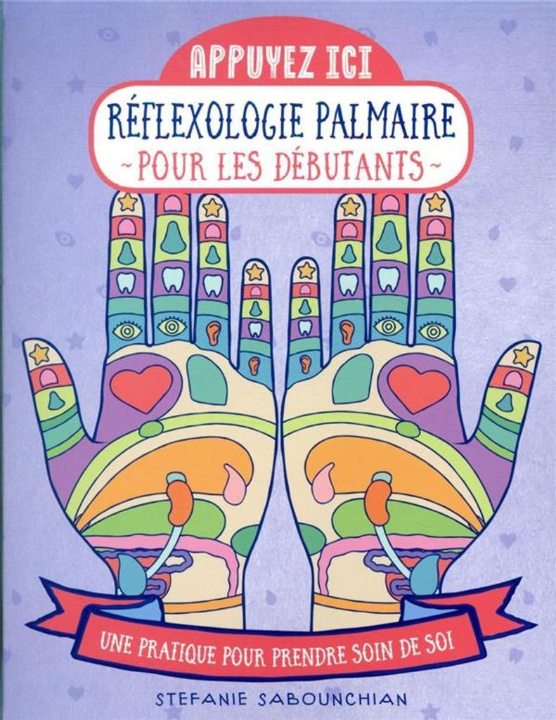 Réflexologie palmaire pour les débutants : Une pratique pour prendre soin de soi / Stéfanie Sabounchian |