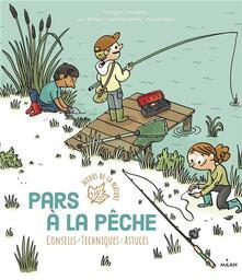 Pars à la pêche : Conseils/techniques/astuces / Philippe Chevoleau | Chevoleau, Philippe (1967-....). Auteur