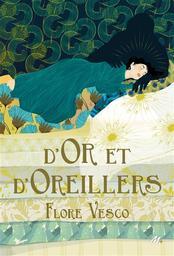 D'or et d'oreillers / Flore Vesco   Vesco, Flore (1981-....). Auteur