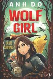 Wolf girl. 1, La vie sauvage / Anh Do   Do, Anh (1977-....). Auteur