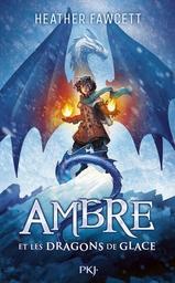 Ambre et les dragons de glace / Heather Fawcett | Fawcett, Heather. Auteur